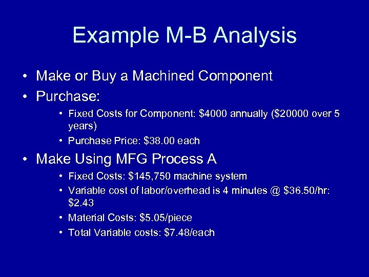 Example M-B Analysis • Make or Buy a Machined Component • Purchase: • Fixed