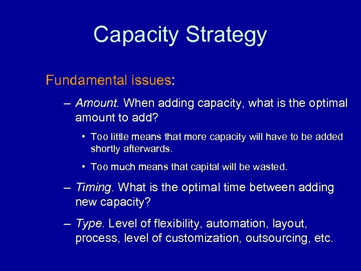 Capacity Strategy Fundamental issues: – Amount. When adding capacity, what is the optimal amount