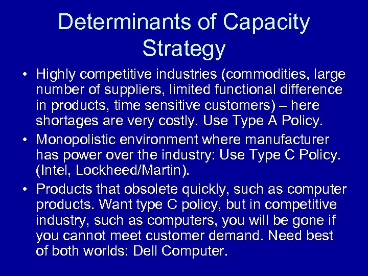 Determinants of Capacity Strategy • Highly competitive industries (commodities, large number of suppliers, limited