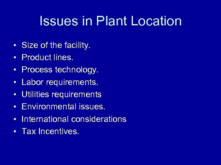 Issues in Plant Location • • Size of the facility. Product lines. Process technology.