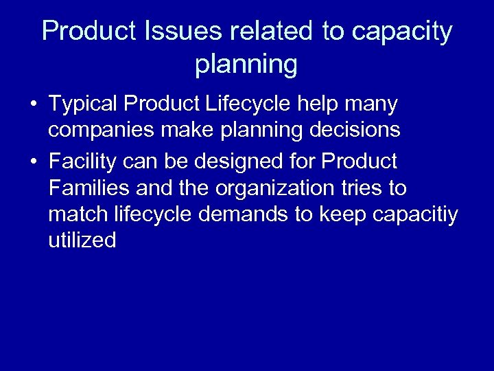Product Issues related to capacity planning • Typical Product Lifecycle help many companies make