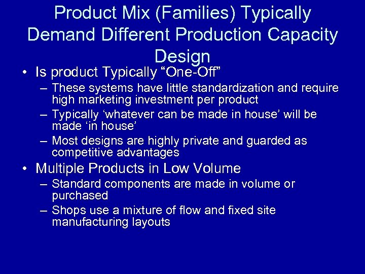 "Product Mix (Families) Typically Demand Different Production Capacity Design • Is product Typically ""One-Off"""