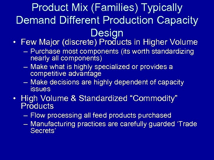 Product Mix (Families) Typically Demand Different Production Capacity Design • Few Major (discrete) Products