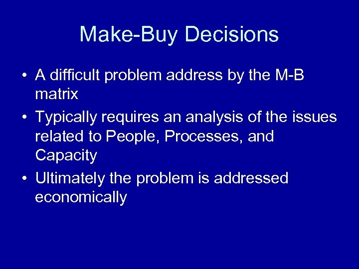 Make-Buy Decisions • A difficult problem address by the M-B matrix • Typically requires