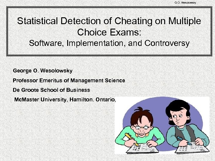 G. O. Wesolowsky Statistical Detection of Cheating on Multiple Choice Exams: Software, Implementation, and