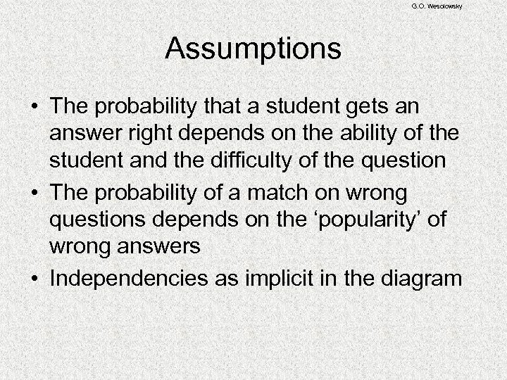 G. O. Wesolowsky Assumptions • The probability that a student gets an answer right