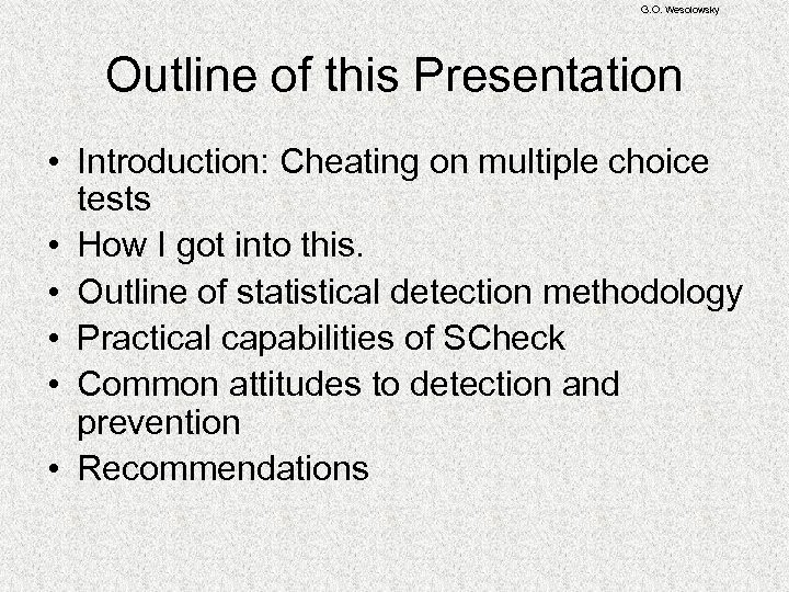 G. O. Wesolowsky Outline of this Presentation • Introduction: Cheating on multiple choice tests