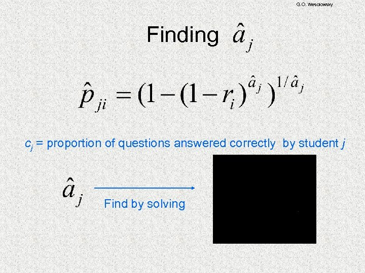 G. O. Wesolowsky Finding cj = proportion of questions answered correctly by student j