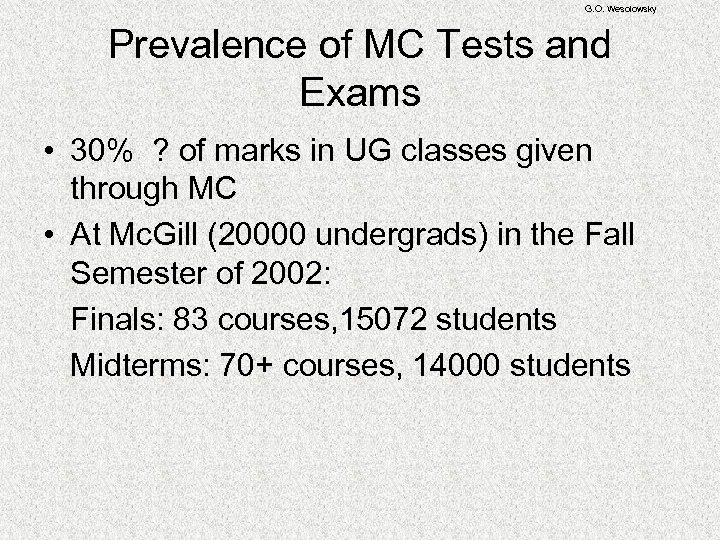 G. O. Wesolowsky Prevalence of MC Tests and Exams • 30% ? of marks