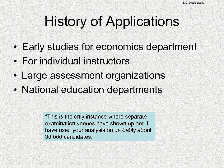 G. O. Wesolowsky History of Applications • • Early studies for economics department For