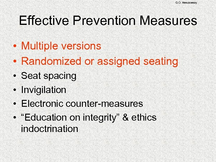 G. O. Wesolowsky Effective Prevention Measures • Multiple versions • Randomized or assigned seating