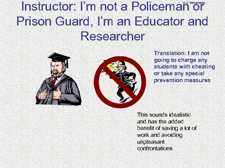 Instructor: I'm not a Policeman or Prison Guard, I'm an Educator and Researcher G.