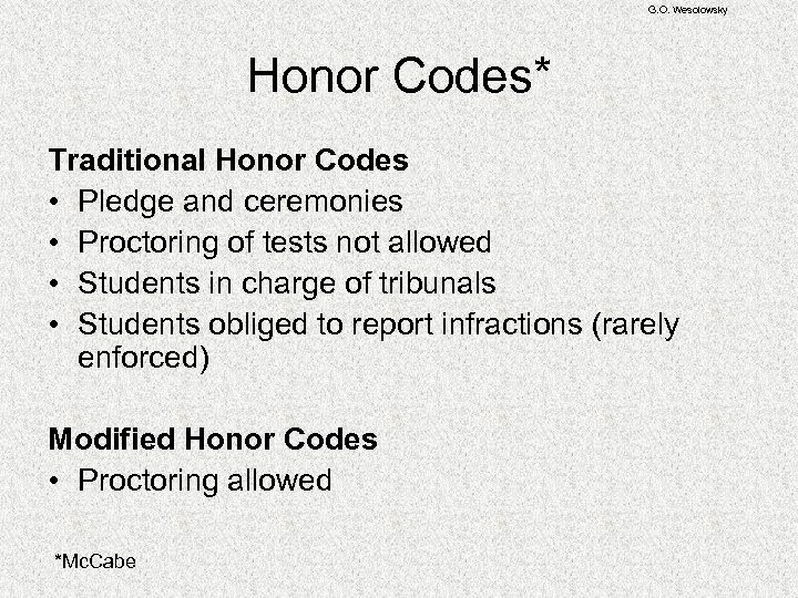 G. O. Wesolowsky Honor Codes* Traditional Honor Codes • Pledge and ceremonies • Proctoring