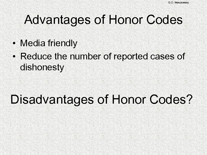 G. O. Wesolowsky Advantages of Honor Codes • Media friendly • Reduce the number
