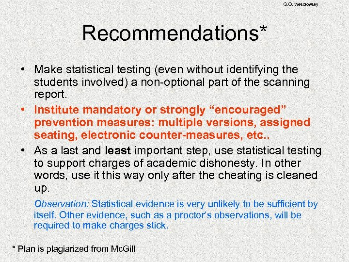 G. O. Wesolowsky Recommendations* • Make statistical testing (even without identifying the students involved)