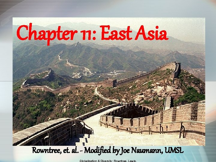 Chapter 11: East Asia Rowntree, et. al. - Modified by Joe Naumann, UMSL