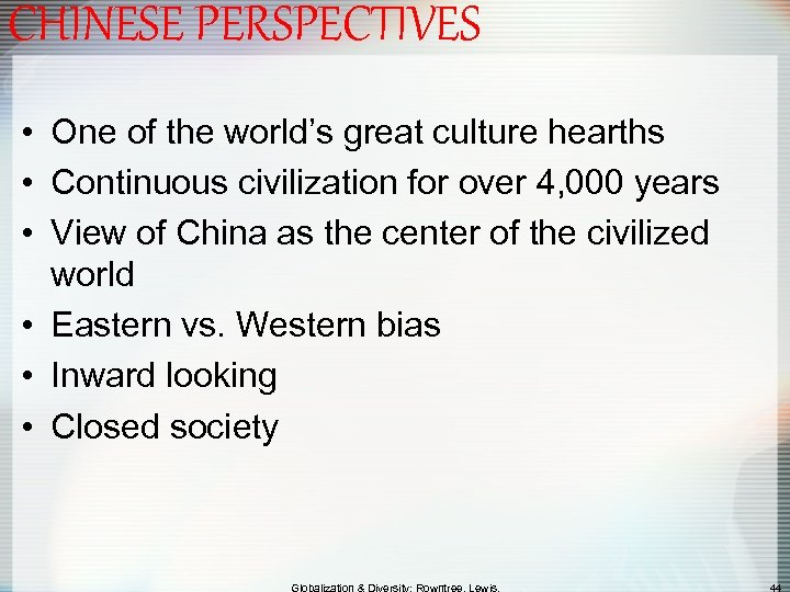 CHINESE PERSPECTIVES • One of the world's great culture hearths • Continuous civilization for