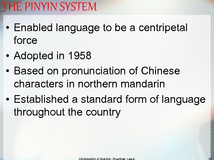 THE PINYIN SYSTEM • Enabled language to be a centripetal force • Adopted in