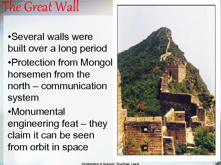 The Great Wall • Several walls were built over a long period • Protection