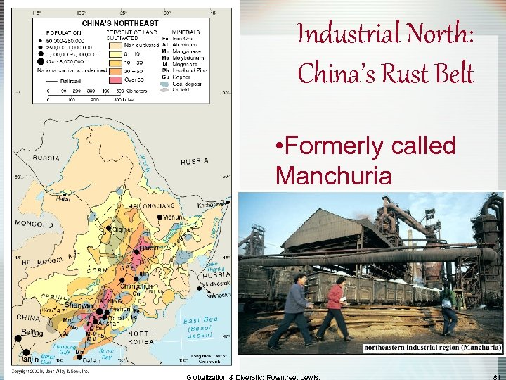 Industrial North: China's Rust Belt • Formerly called Manchuria