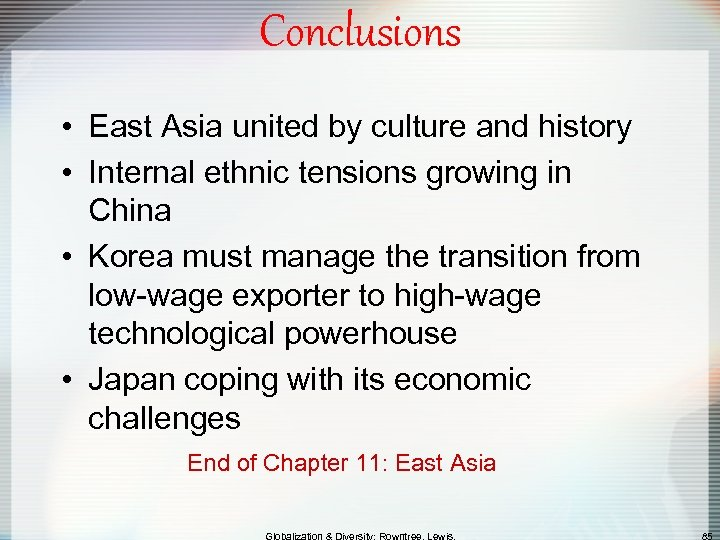 Conclusions • East Asia united by culture and history • Internal ethnic tensions growing