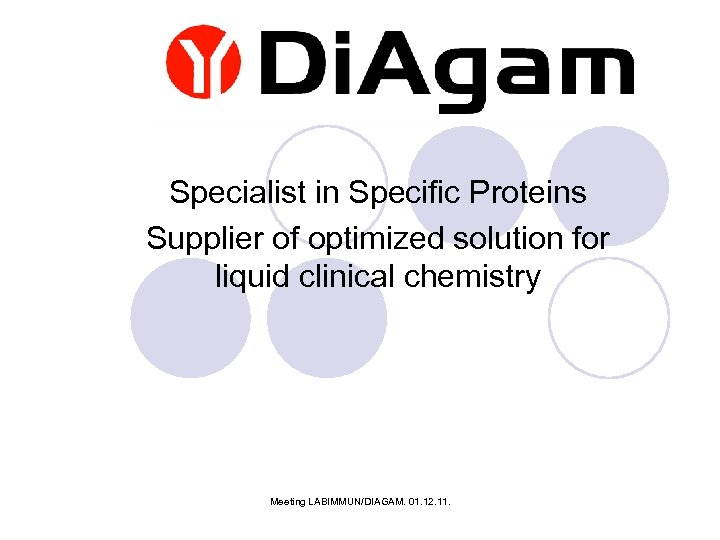 Specialist in Specific Proteins Supplier of optimized solution for liquid clinical chemistry Meeting LABIMMUN/DIAGAM.