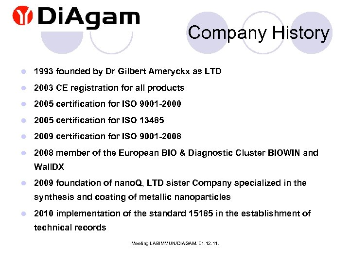 Company History l 1993 founded by Dr Gilbert Ameryckx as LTD l 2003 CE