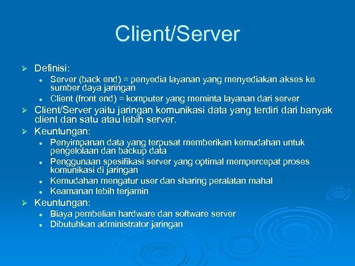 Client/Server Ø Definisi: l l Server (back end) = penyedia layanan yang menyediakan akses