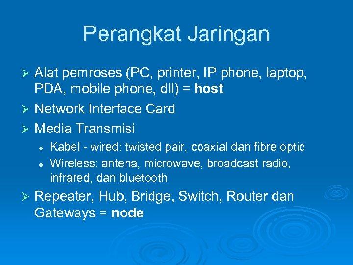 Perangkat Jaringan Alat pemroses (PC, printer, IP phone, laptop, PDA, mobile phone, dll) =