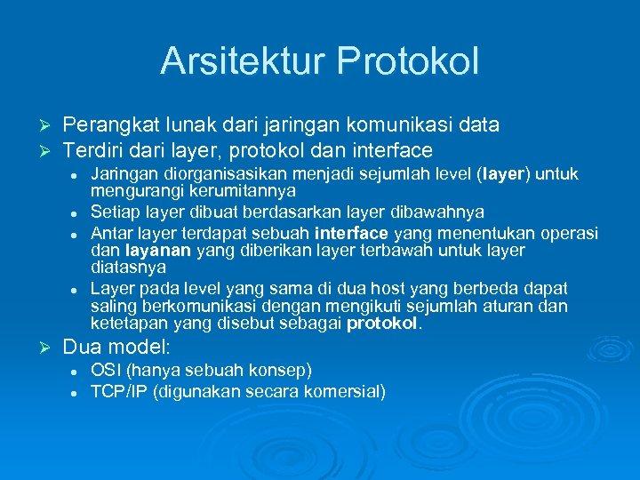 Arsitektur Protokol Ø Ø Perangkat lunak dari jaringan komunikasi data Terdiri dari layer, protokol