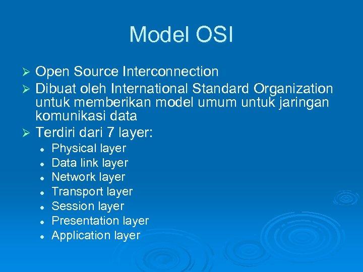 Model OSI Open Source Interconnection Dibuat oleh International Standard Organization untuk memberikan model umum