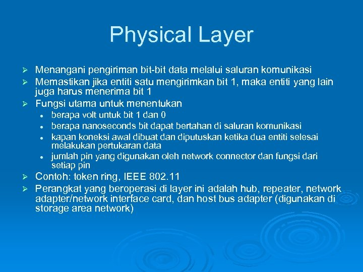 Physical Layer Menangani pengiriman bit-bit data melalui saluran komunikasi Memastikan jika entiti satu mengirimkan