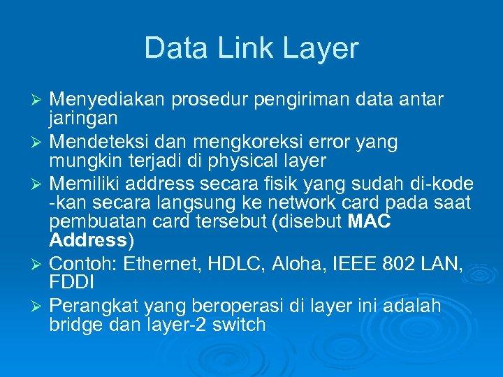 Data Link Layer Menyediakan prosedur pengiriman data antar jaringan Ø Mendeteksi dan mengkoreksi error