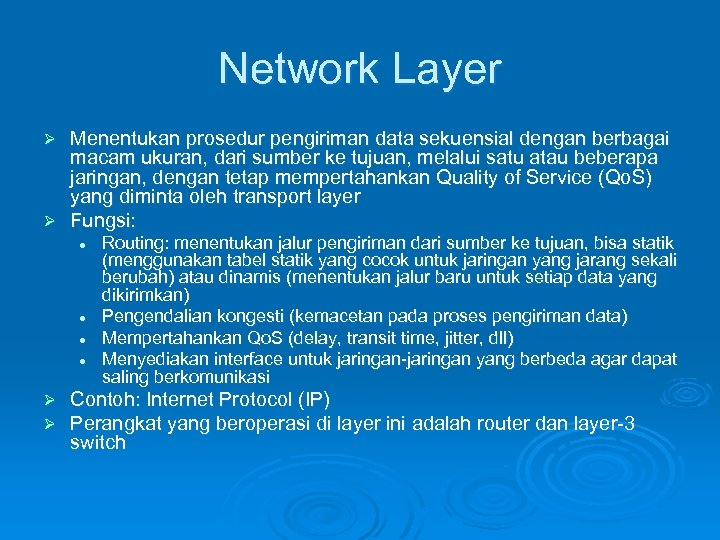 Network Layer Menentukan prosedur pengiriman data sekuensial dengan berbagai macam ukuran, dari sumber ke