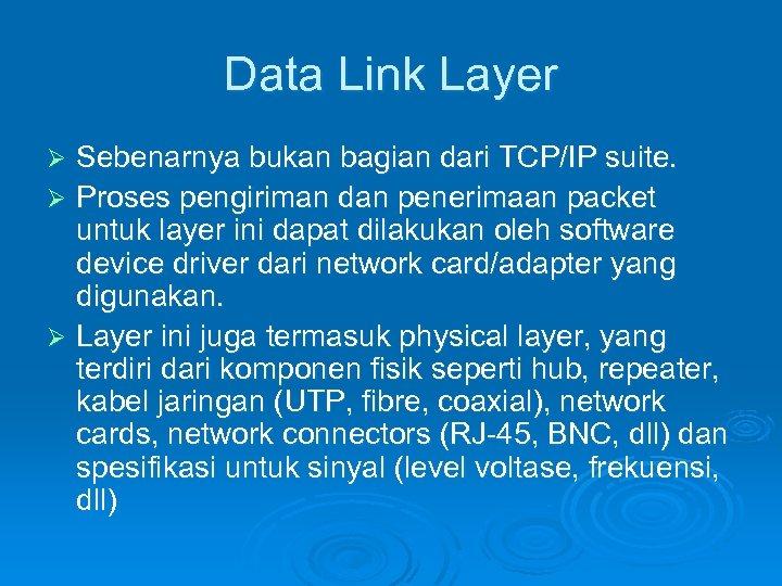 Data Link Layer Sebenarnya bukan bagian dari TCP/IP suite. Ø Proses pengiriman dan penerimaan