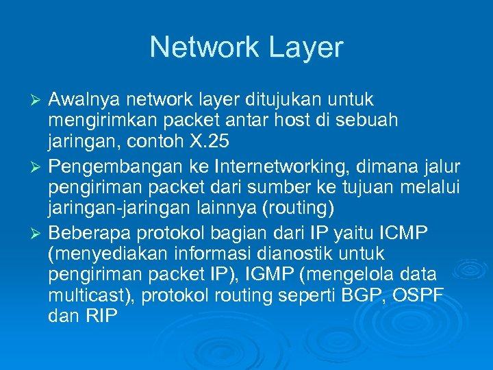 Network Layer Awalnya network layer ditujukan untuk mengirimkan packet antar host di sebuah jaringan,