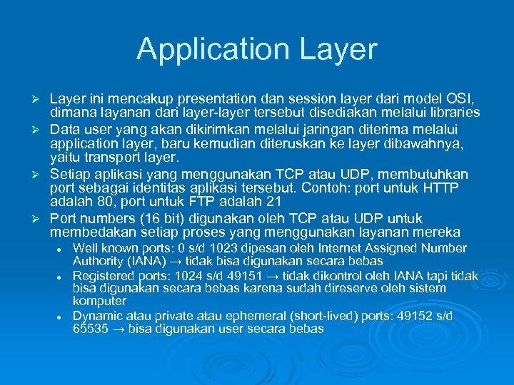 Application Layer ini mencakup presentation dan session layer dari model OSI, dimana layanan dari