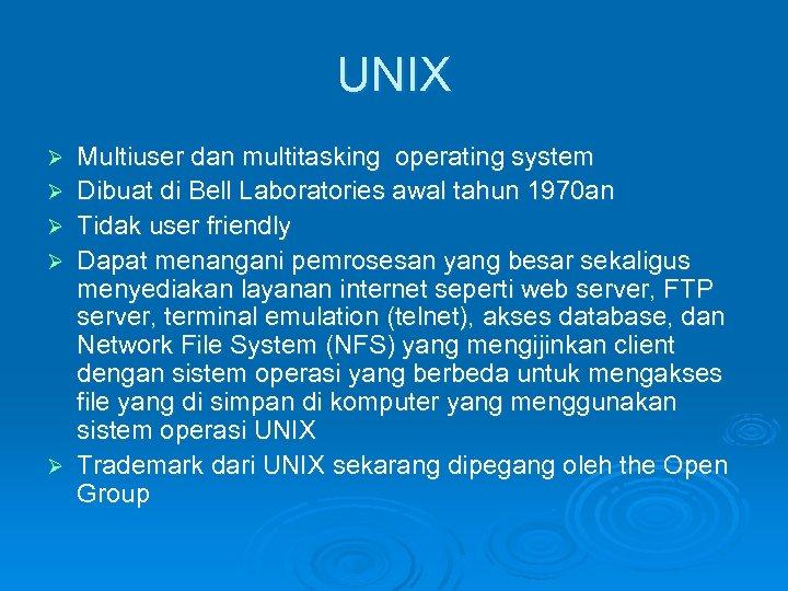 UNIX Ø Ø Ø Multiuser dan multitasking operating system Dibuat di Bell Laboratories awal