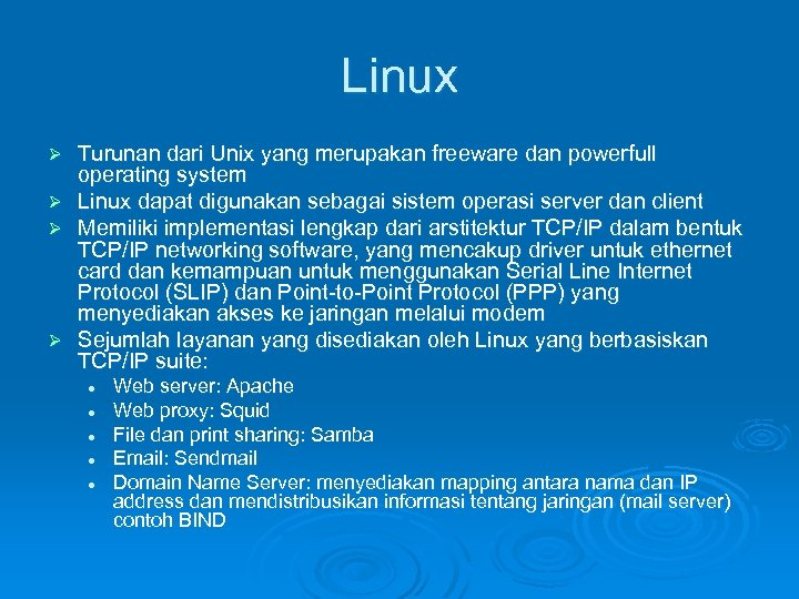 Linux Turunan dari Unix yang merupakan freeware dan powerfull operating system Ø Linux dapat