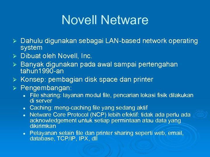 Novell Netware Ø Ø Ø Dahulu digunakan sebagai LAN-based network operating system Dibuat oleh