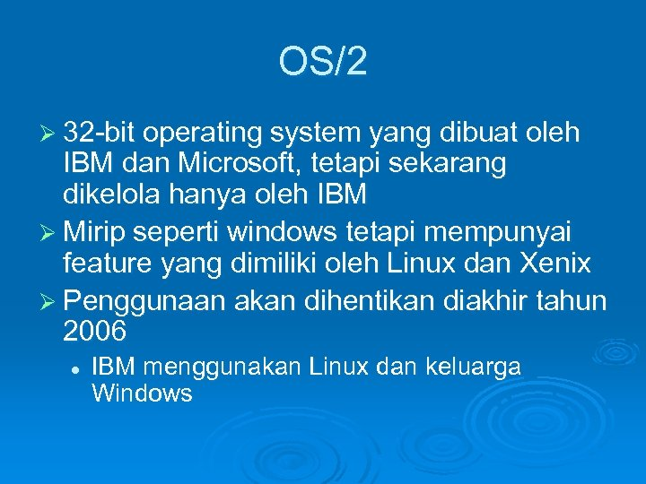 OS/2 Ø 32 -bit operating system yang dibuat oleh IBM dan Microsoft, tetapi sekarang