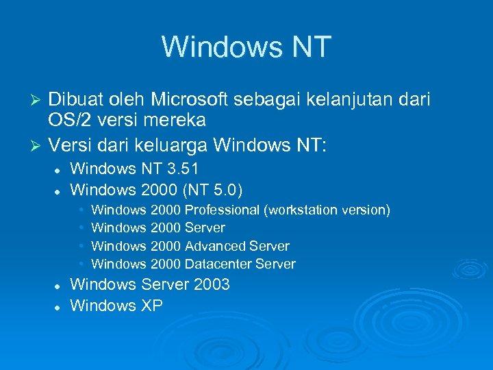 Windows NT Dibuat oleh Microsoft sebagai kelanjutan dari OS/2 versi mereka Ø Versi dari