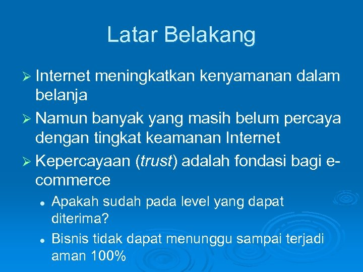 Latar Belakang Ø Internet meningkatkan kenyamanan dalam belanja Ø Namun banyak yang masih belum