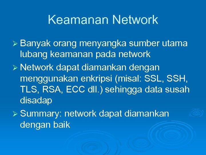 Keamanan Network Ø Banyak orang menyangka sumber utama lubang keamanan pada network Ø Network