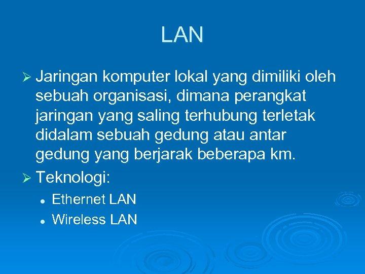 LAN Ø Jaringan komputer lokal yang dimiliki oleh sebuah organisasi, dimana perangkat jaringan yang