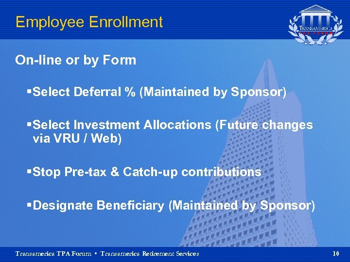 Employee Enrollment On-line or by Form § Select Deferral % (Maintained by Sponsor) §