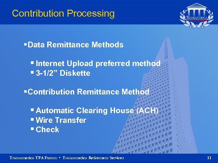 "Contribution Processing § Data Remittance Methods § Internet Upload preferred method § 3 -1/2"""