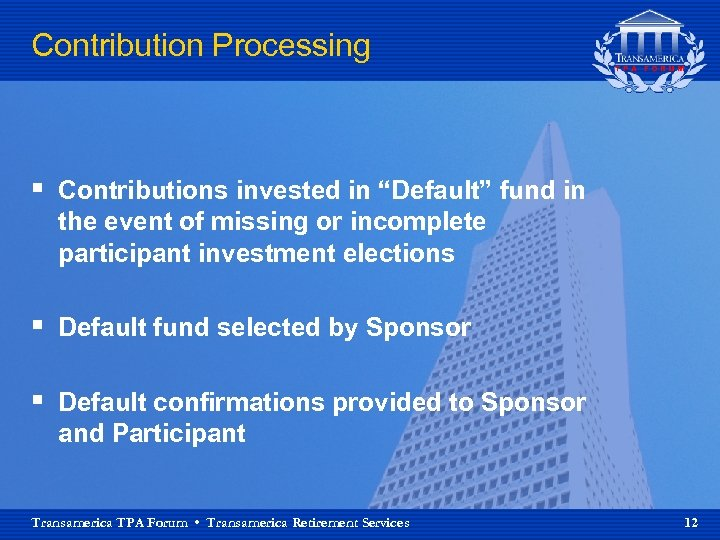 "Contribution Processing § Contributions invested in ""Default"" fund in the event of missing or"