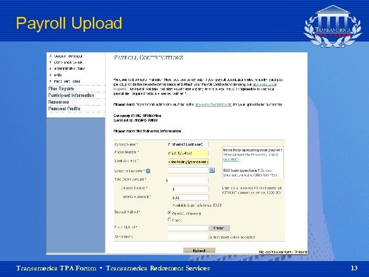 Payroll Upload Transamerica TPA Forum • Transamerica Retirement Services 13