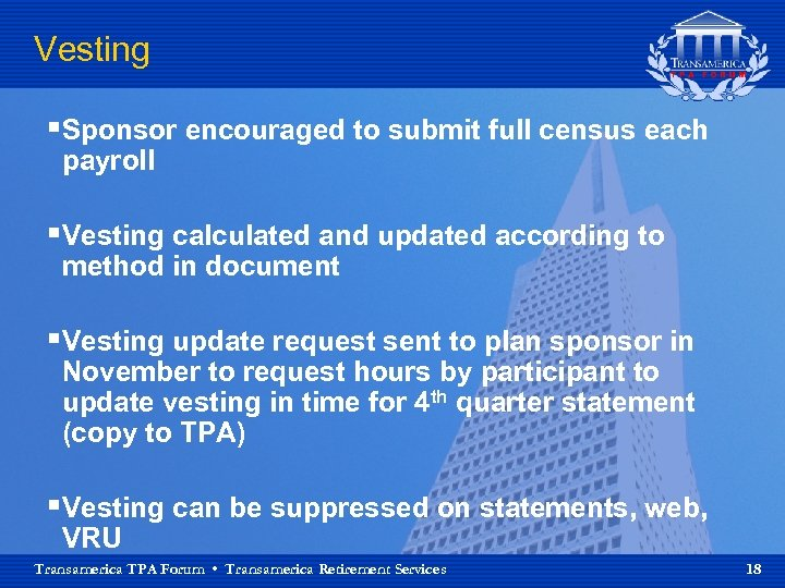 Vesting §Sponsor encouraged to submit full census each payroll §Vesting calculated and updated according